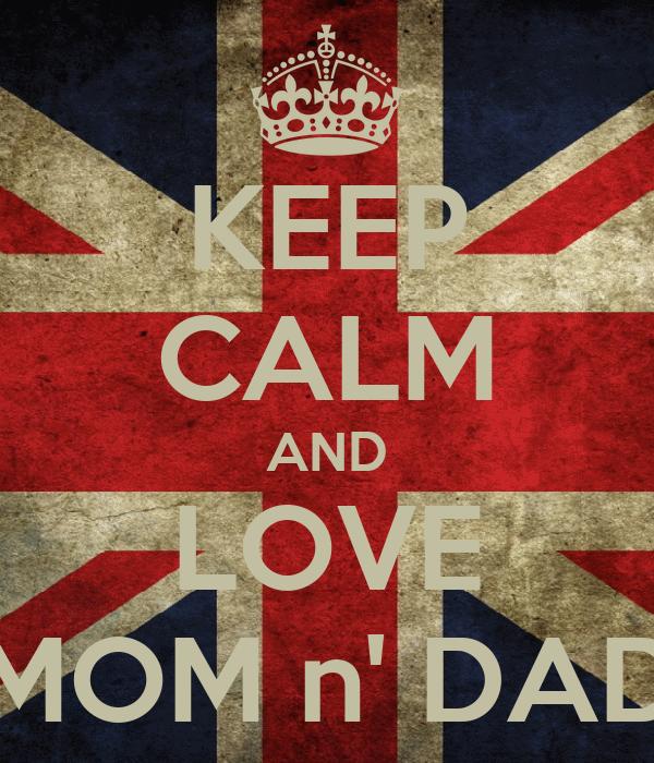 KEEP CALM AND LOVE MOM n' DAD