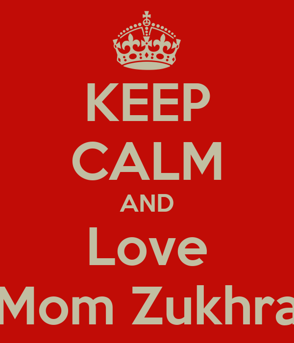 KEEP CALM AND Love Mom Zukhra