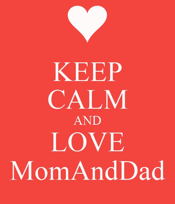 KEEP CALM AND LOVE MomAndDad