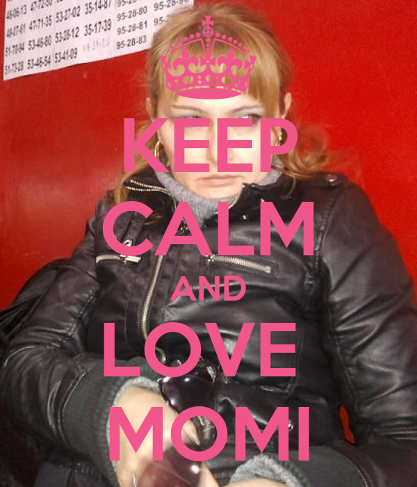 KEEP CALM AND LOVE  MOMI