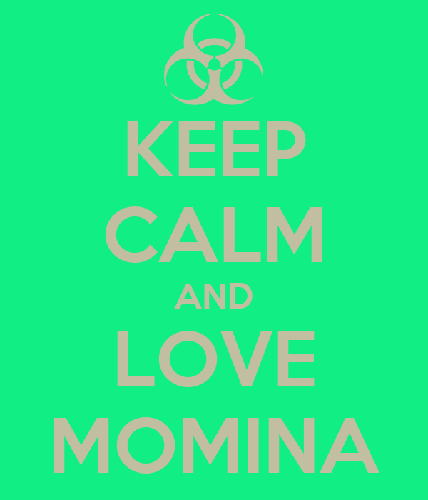 KEEP CALM AND LOVE MOMINA