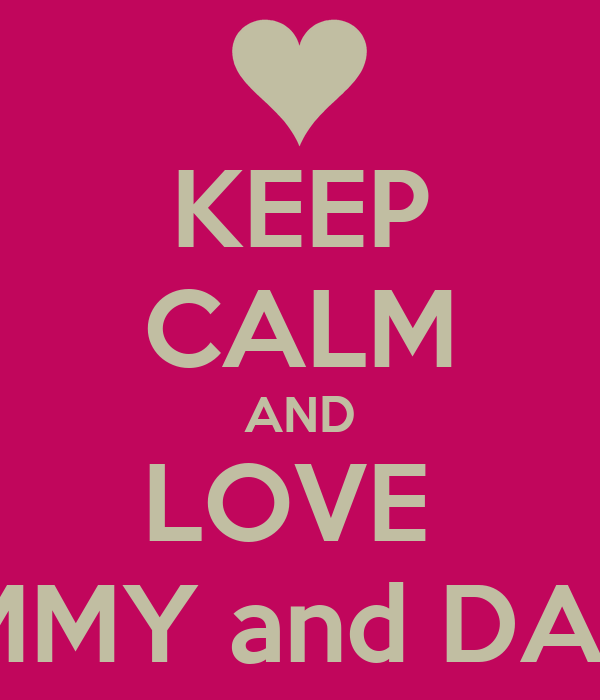 KEEP CALM AND LOVE  MOMMY and DADDY