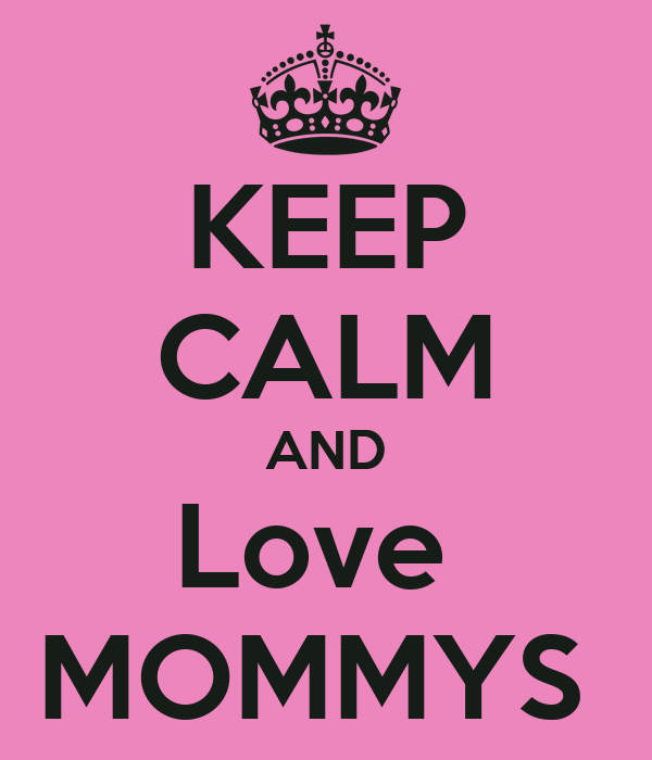 KEEP CALM AND Love  MOMMYS
