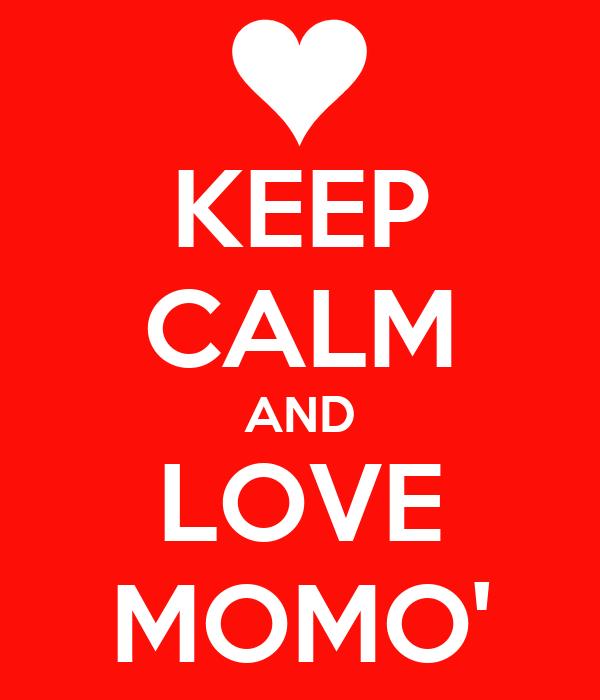 KEEP CALM AND LOVE MOMO'