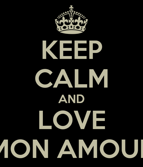 KEEP CALM AND LOVE MON AMOUR