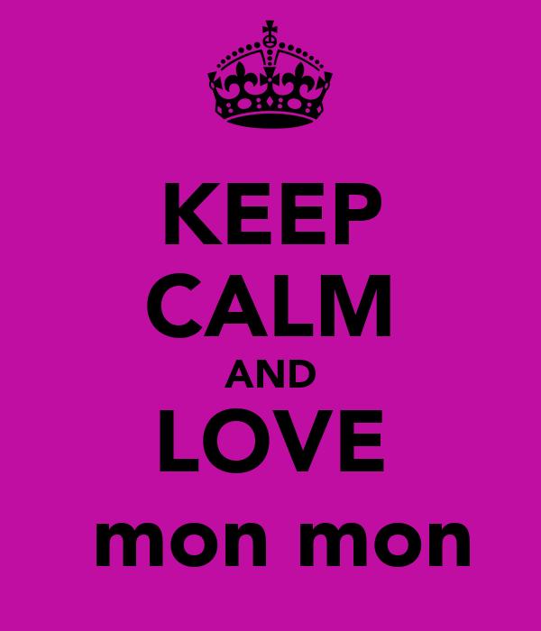 KEEP CALM AND LOVE  mon mon