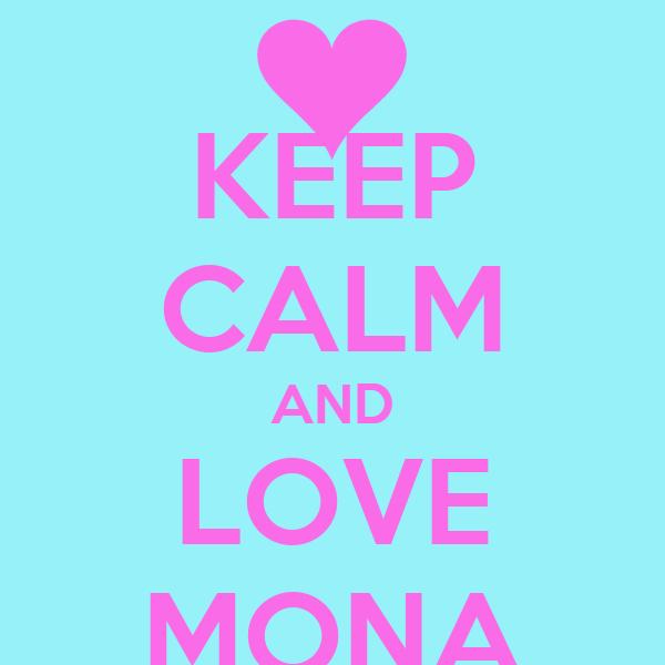 KEEP CALM AND LOVE MONA