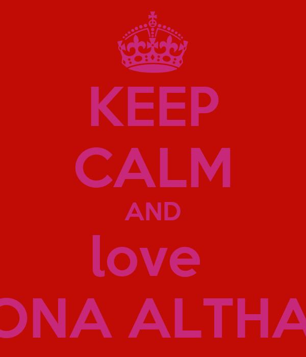 KEEP CALM AND love  MONA ALTHANI