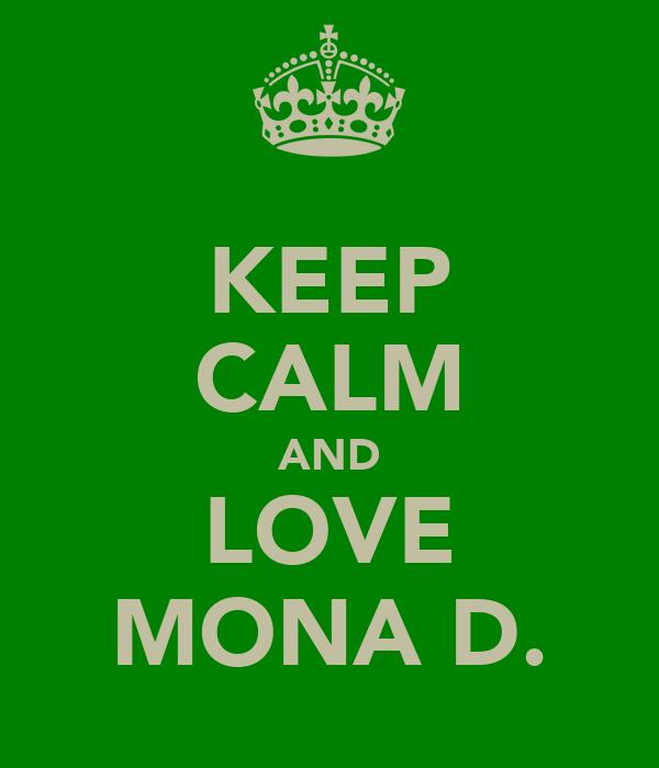 KEEP CALM AND LOVE MONA D.