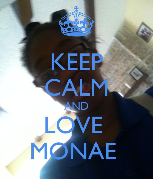 KEEP CALM AND LOVE  MONAE
