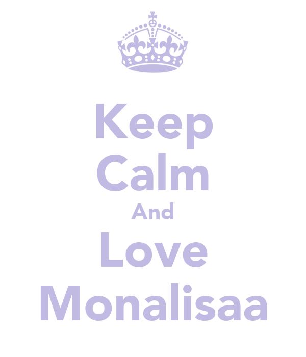 Keep Calm And Love Monalisaa