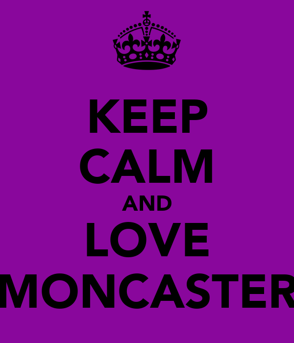 KEEP CALM AND LOVE MONCASTER