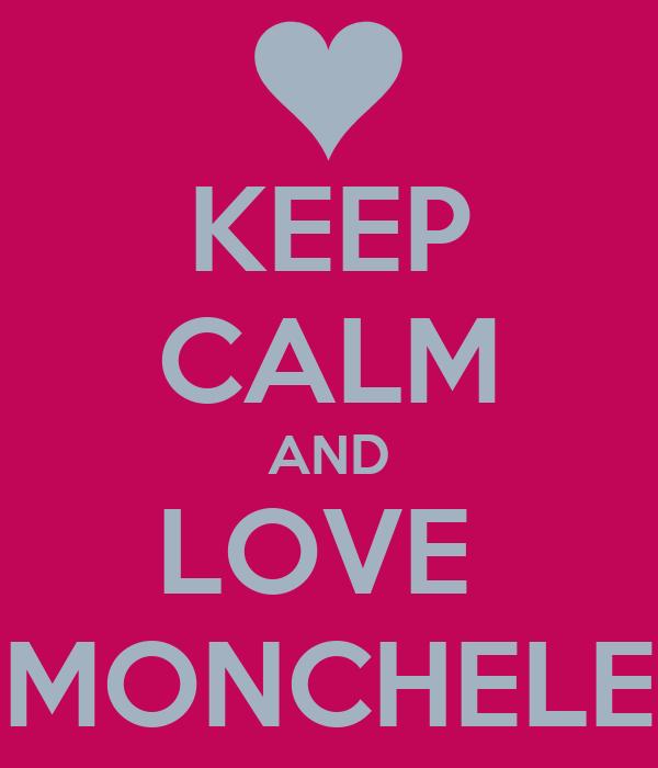 KEEP CALM AND LOVE  MONCHELE