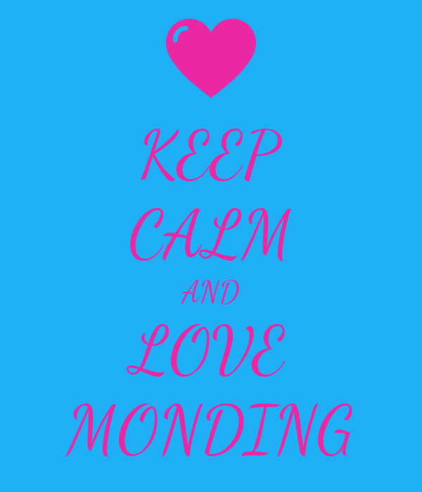 KEEP CALM AND LOVE MONDING