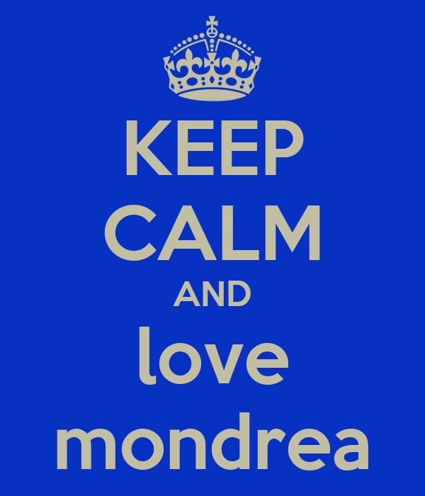 KEEP CALM AND love mondrea