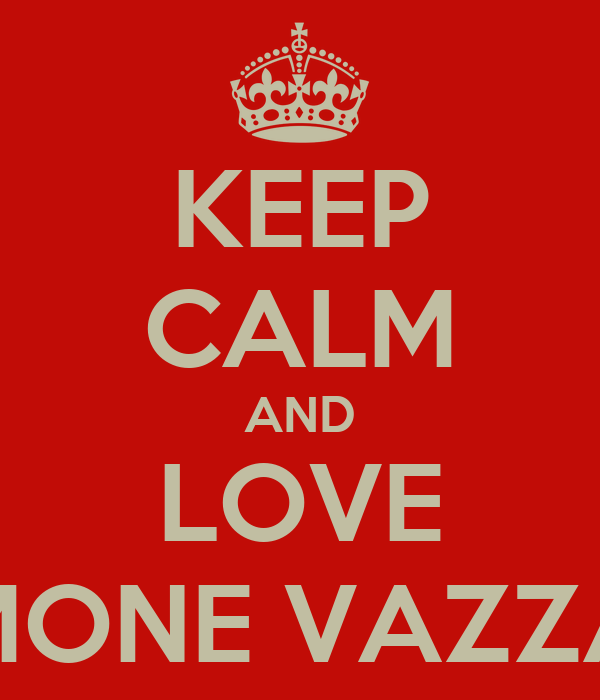 KEEP CALM AND LOVE MONE VAZZA