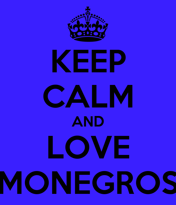 KEEP CALM AND LOVE MONEGROS