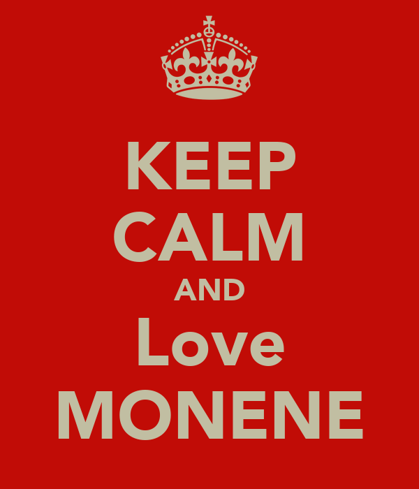 KEEP CALM AND Love MONENE