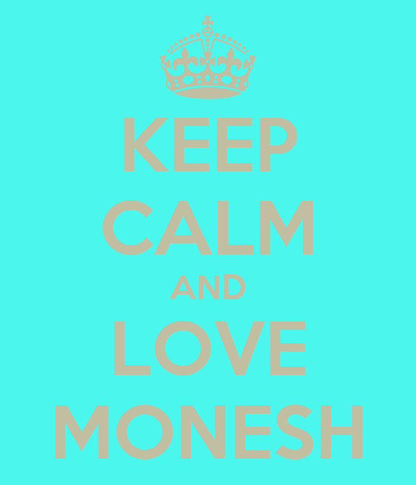 KEEP CALM AND LOVE MONESH