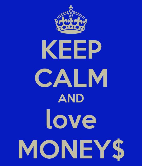 KEEP CALM AND love MONEY$
