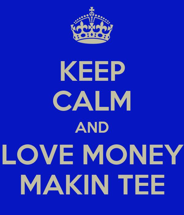 KEEP CALM AND LOVE MONEY MAKIN TEE
