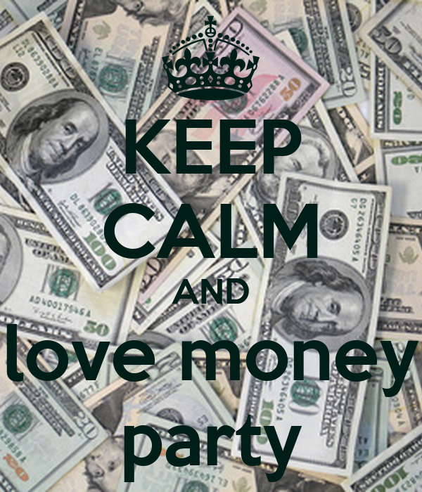 KEEP CALM AND love money party