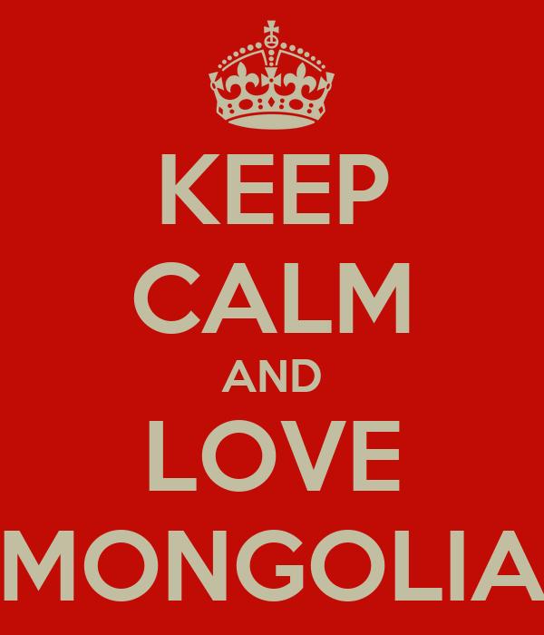 KEEP CALM AND LOVE MONGOLIA
