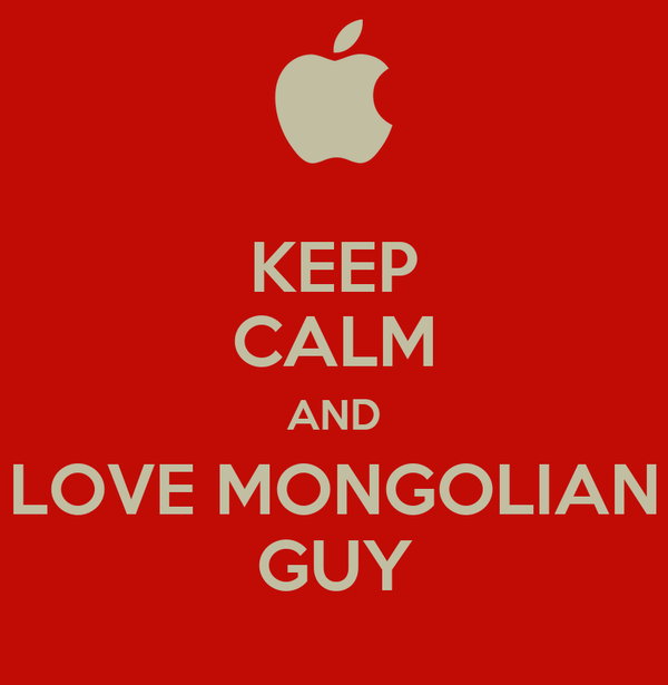 KEEP CALM AND LOVE MONGOLIAN GUY