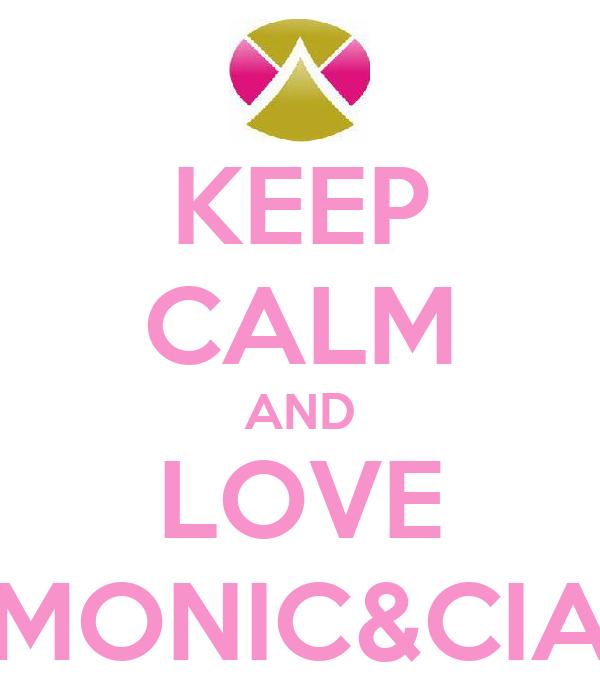 KEEP CALM AND LOVE MONIC&CIA