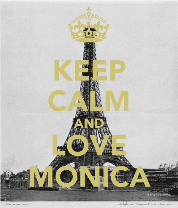 KEEP CALM AND LOVE MONICA