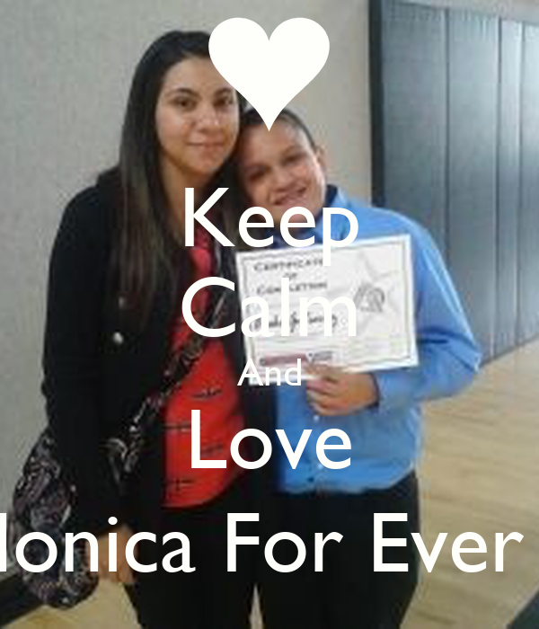 Keep Calm And Love Monica For Ever :)