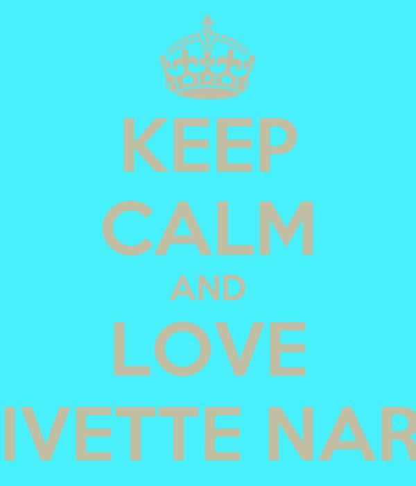 KEEP CALM AND LOVE MONICA IVETTE NARANJO <3