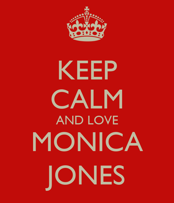 KEEP CALM AND LOVE MONICA JONES