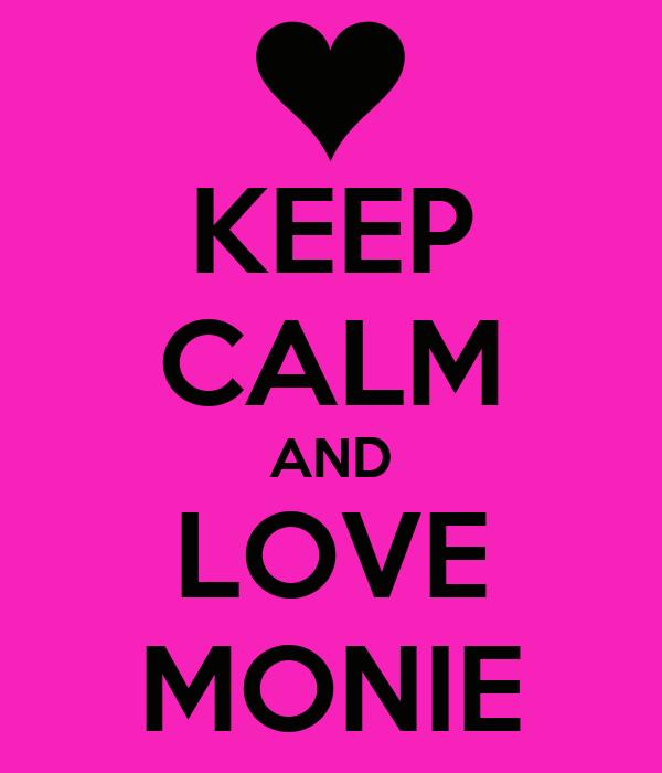 KEEP CALM AND LOVE MONIE