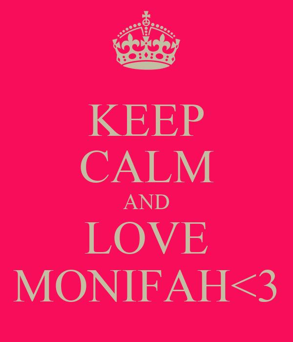 KEEP CALM AND LOVE MONIFAH<3