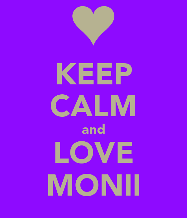 KEEP CALM and LOVE MONII
