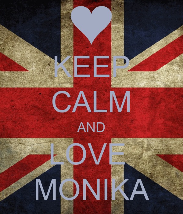KEEP CALM AND LOVE  MONIKA