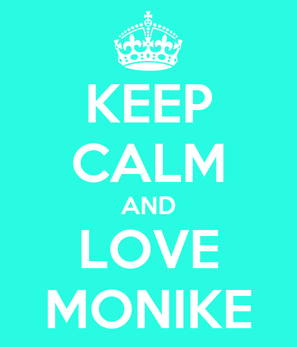 KEEP CALM AND LOVE MONIKE
