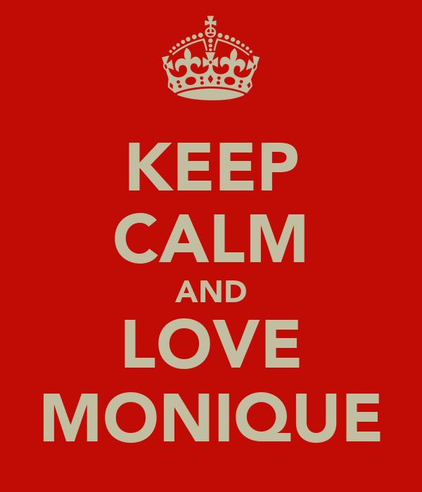 KEEP CALM AND LOVE MONIQUE