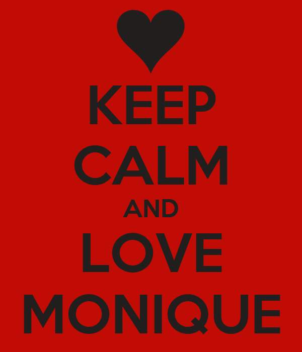 KEEP CALM AND LOVE MONIQUE