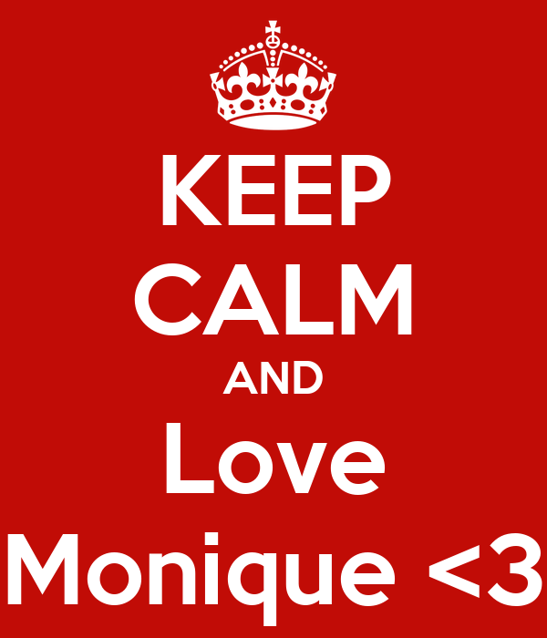 KEEP CALM AND Love Monique <3