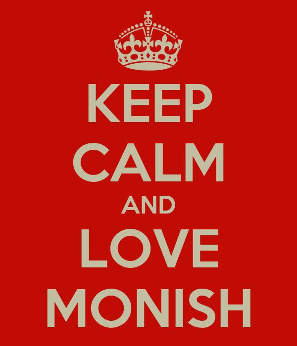 KEEP CALM AND LOVE MONISH