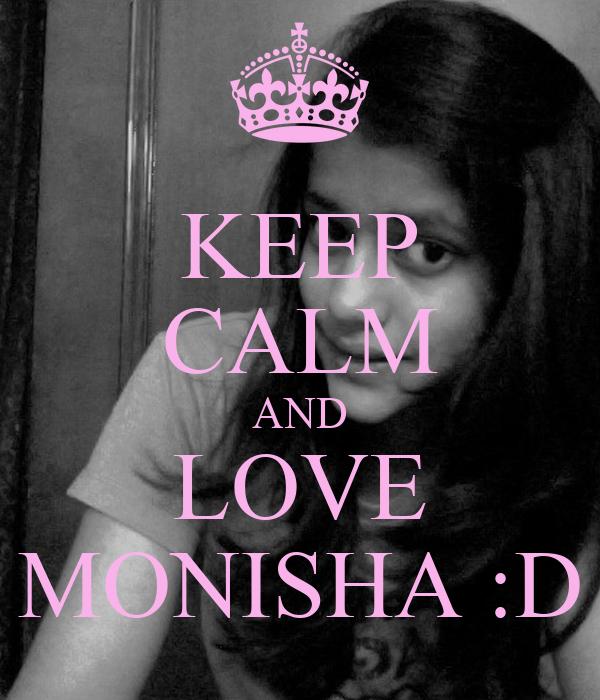 KEEP CALM AND LOVE MONISHA :D