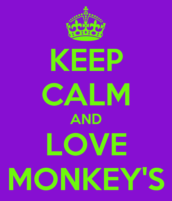 KEEP CALM AND LOVE MONKEY'S