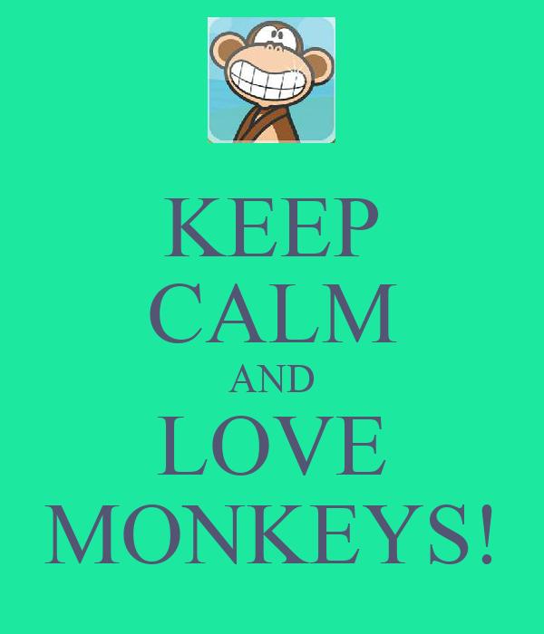 KEEP CALM AND LOVE MONKEYS!