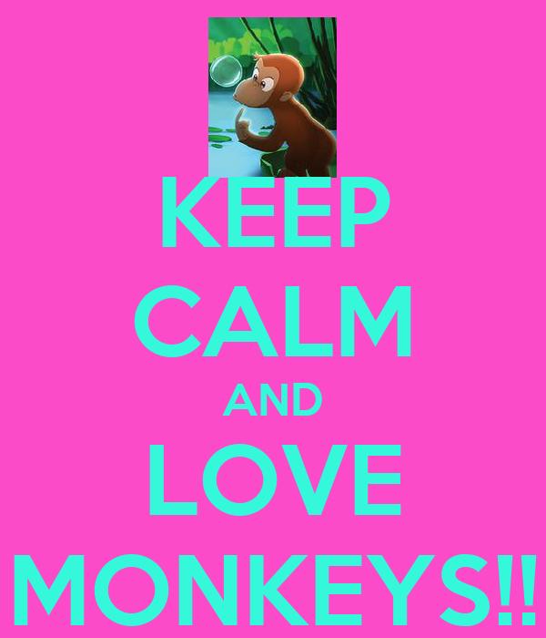 KEEP CALM AND LOVE MONKEYS!!