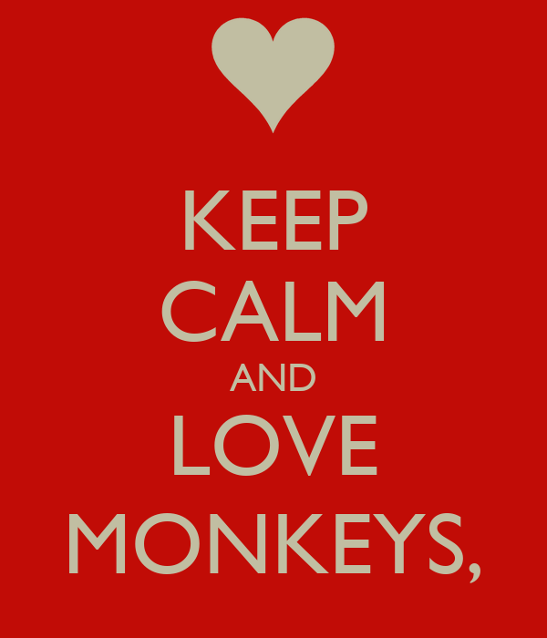 KEEP CALM AND LOVE MONKEYS,