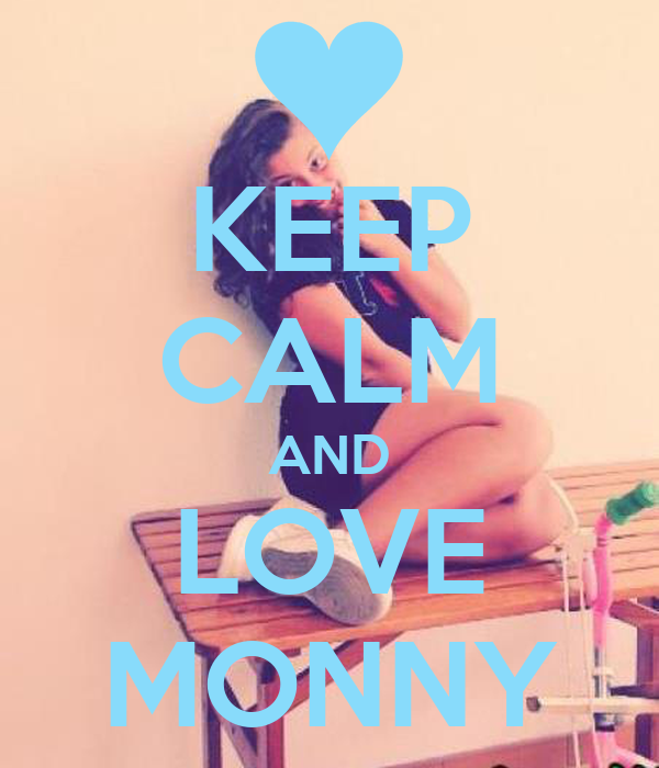 KEEP CALM AND LOVE MONNY