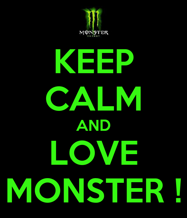 KEEP CALM AND LOVE MONSTER !