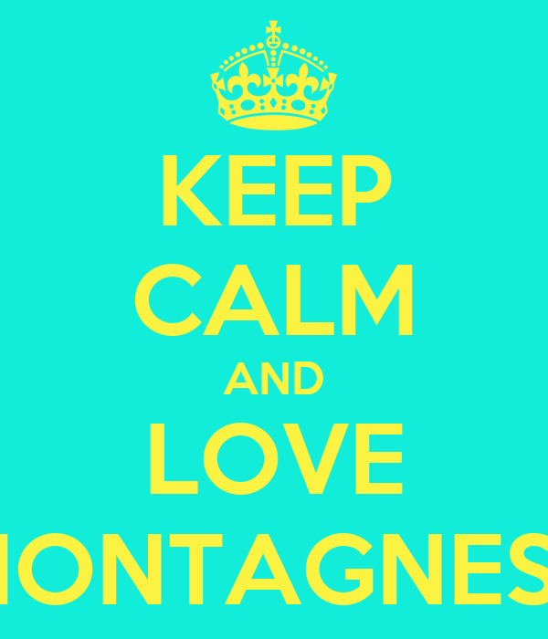 KEEP CALM AND LOVE MONTAGNESE